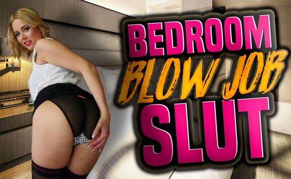 Bedroom Blow Job Slut Nikki Dream